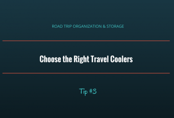 How To Choose The Best Travel Coolers: Road Trip Organization and Storage Ideas – Tip #3
