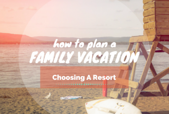 How To Plan A Family Vacation: Choosing A Resort
