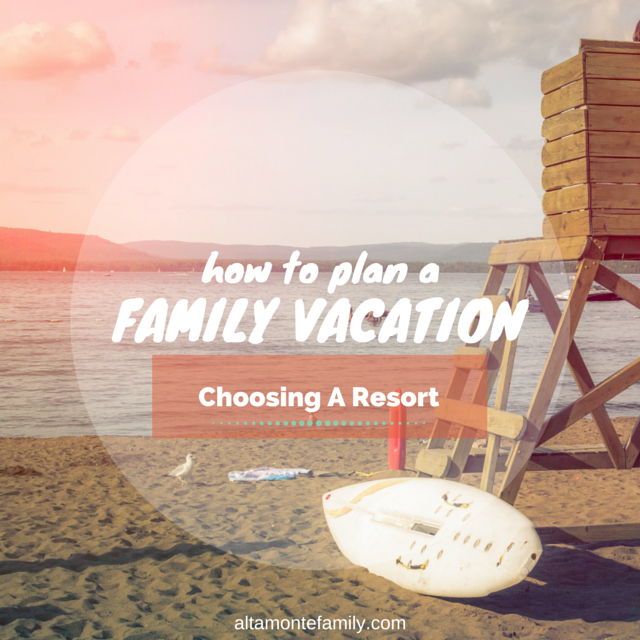 how to plan a family vacation choosing the right resort