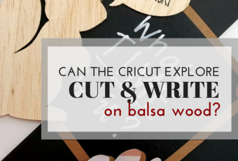 Can The Cricut Explore Air Cut And Write On Balsa Wood?