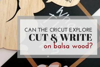 Can The Cricut Explore Air Cut And Write On Balsa Wood?