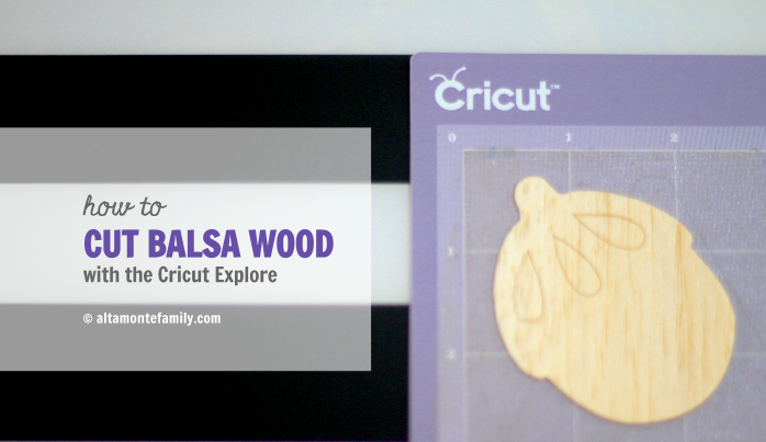 How To Cut Balsa Wood With Cricut Explore | Altamonte Family