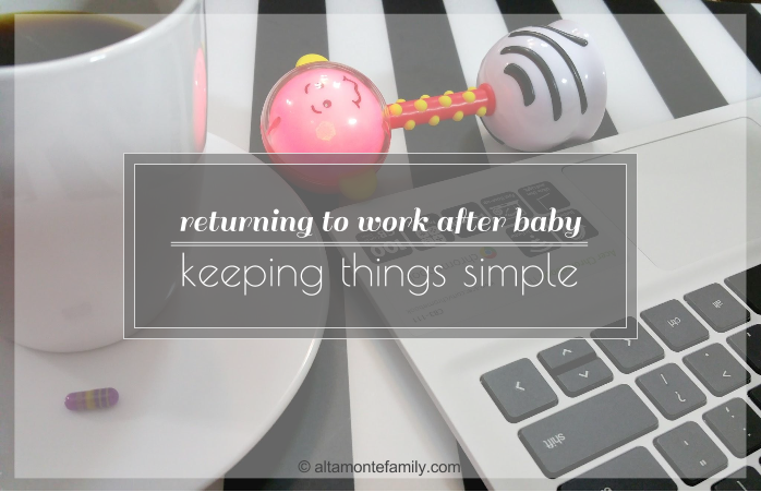 Back To Work After Baby - How I Keep Things SImple