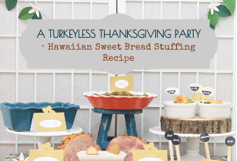 Turkeyless Thanksgiving Party Idea + Hawaiian Sweet Bread Stuffing Recipe