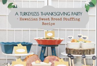 Turkeyless Thanksgiving Party Idea + Hawaiian Sweet Bread Stuffing Recipe