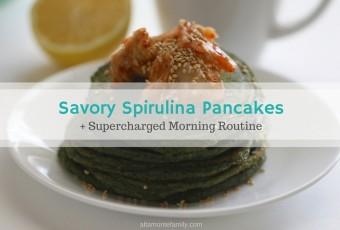 Savory Spirulina Pancakes + Supercharged Morning Routine