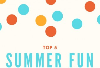 Top 5 Summer Fun Ideas