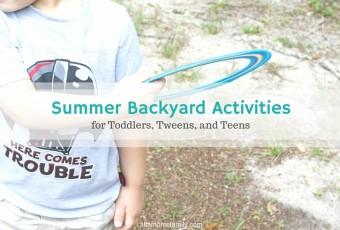 5 Summer Backyard Activities For Toddlers, Tweens, and Teens