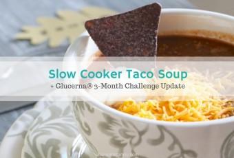 Slow Cooker Taco Soup + Glucerna® Challenge Update