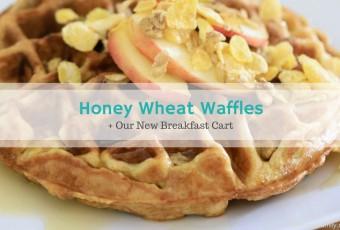Honey Wheat Waffles + Our New Breakfast Cart