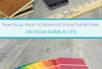 Practical Ways To Reinvest Your Tax Return On Your Home & Life